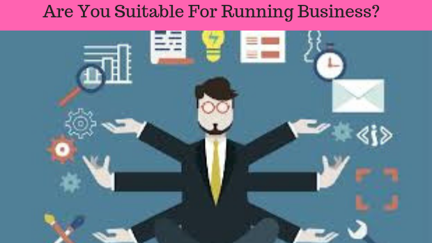 Are you suitable for running business?