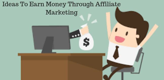 Ideas To Earn Money Through Affiliate Marketing