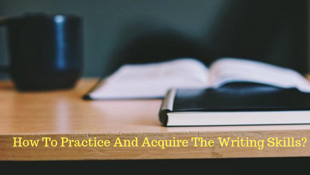 How To Practice And Acquire The Writing Skills?