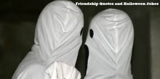 Friendship Quotes and Halloween Jokes