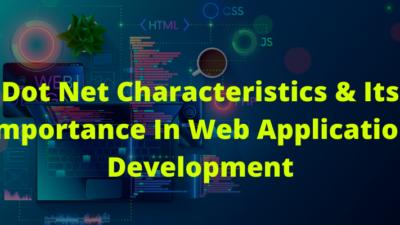 Dot Net Characteristics & Its Importance In Web Application Development