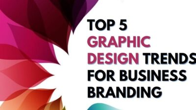 Top 5 Graphic Design Trends For Business Branding