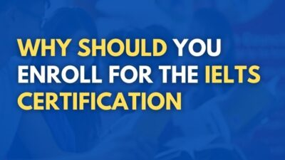 Why Should You Enroll For The IELTS Certification